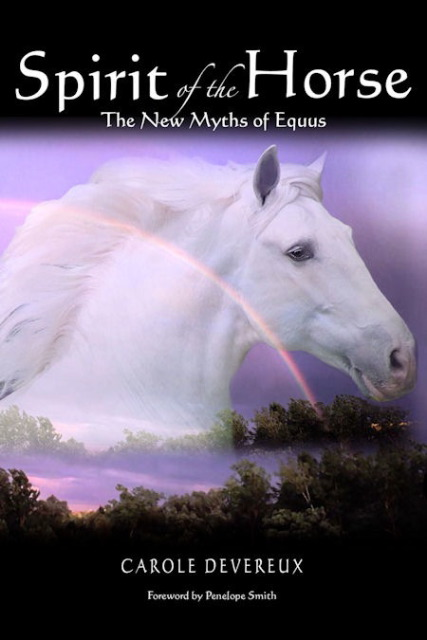 Spirit of the Horse, The New Myths of Equus by Carole Devereux